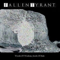Fallen Tyrant - Words of Wisdom, Seeds of Hate