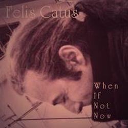 Felis Catus - When If Not Now