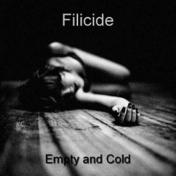 Filicide - Empty and Cold