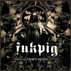 Reviews for Fukpig - Spewings from a Selfish Nation