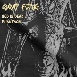 Goat Fetus - God Is Dead / Phantasm