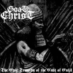 Goatchrist - The Epic Tragedy of the Cult of Enlil