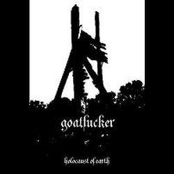 Goatfucker - Holocaust of Earth