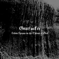 Goatfucker - Seven Spears in the Throat of God