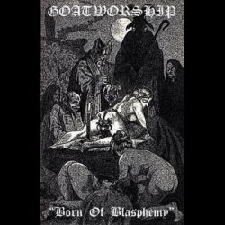 Goatworship - Born of Blasphemy