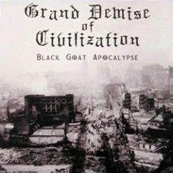Grand Demise of Civilization - Black Goat Apocalypse