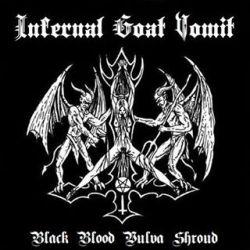 Reviews for Infernal Goat Vomit - Black Blood Vulva Shroud