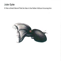 Reviews for Jute Gyte - It Was a Great Marvel That He Was in the Father Without Knowing Him