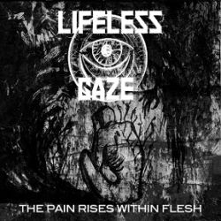 Review for Lifeless Gaze - The Pain Rises Within Flesh