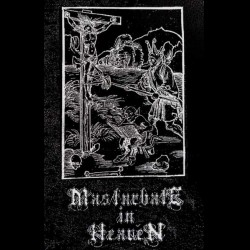 Masturbate in Heaven - The Devil Cares Not for Talent