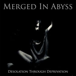 Review for Merged in Abyss - Desolation Through Deprivation