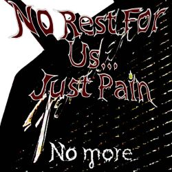 No Rest for Us... Just Pain - No More