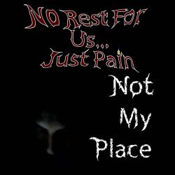 Review for No Rest for Us... Just Pain - Not My Place