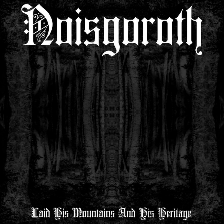 Reviews for Noisgoroth - Laid His Mountains and His Heritage