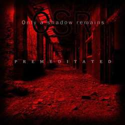 Reviews for Only a Shadow Remains - Premeditated