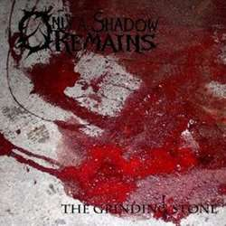 Reviews for Only a Shadow Remains - The Grinding Stone