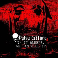 Pulsa diNura - If It Bleeds, We Can Kill It