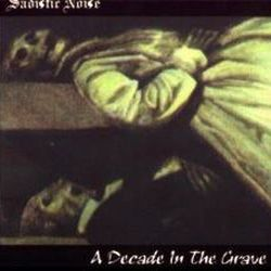 Reviews for Sadistic Noise - A Decade in the Grave