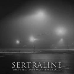 Sertraline - The Streetlight Was All We Needed