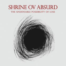 Reviews for Shrine ov Absurd - The Undeniable Possibility of Loss