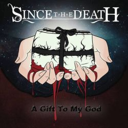 Since the Death - A Gift to My God