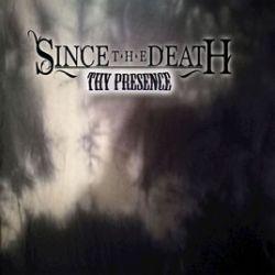 Since the Death - Thy Presence