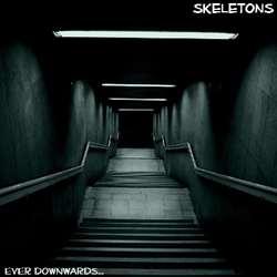 Skeletons - Ever Downwards