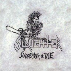 Slaughter (CAN) - Surrender or Die