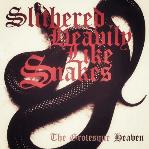 Slithered Heavily like Snakes - The Grotesque Heaven