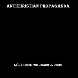 Antichristian Propaganda - Evil Themes for Dreadful Deeds