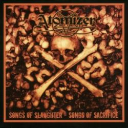Reviews for Atomizer - Songs of Slaughter - Songs of Sacrifice