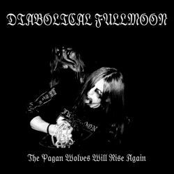 Diabolical Fullmoon - The Pagan Wolves Will Rise Again