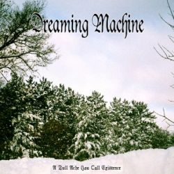 Reviews for Dreaming Machine - A Dull Ache You Call Existence