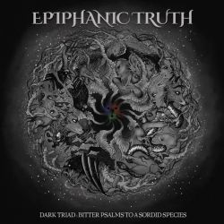 Reviews for Epiphanic Truth - Dark Triad: Bitter Psalms to a Sordid Species