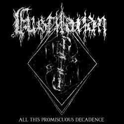 Reviews for Fustilarian - All This Promiscuous Decadence