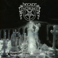 Reviews for Hecate Enthroned - The Slaughter of Innocence, a Requiem for the Mighty