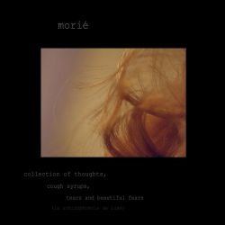 Morié - Collection of Thoughts, Cough Syrups, Tears and Beautiful Fears (La Schizophrénie de Luxe)