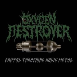 Reviews for Oxygen Destroyer - Brutal Thrashing Kaiju Metal