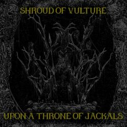 Shroud of Vulture - Upon a Throne of Jackals