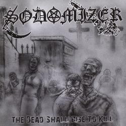 Reviews for Sodomizer - The Dead Shall Rise to Kill