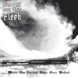 Stars Will Burn Your Flesh - Where the Ancient Gods Once Walked