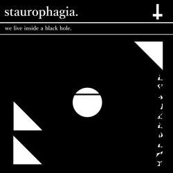 Reviews for Staurophagia - We Live Inside a Black Hole