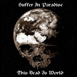Reviews for Suffer in Paradise - This Dead Is World