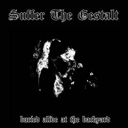 Reviews for Suffer the Gestalt - Buried Alive at the Backyard