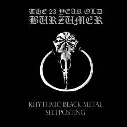 Reviews for The 23 Year Old Burzumer - Rhythmic Black Metal Shitposting