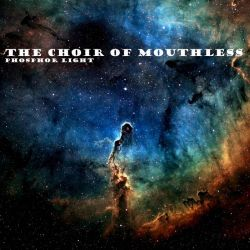 Reviews for The Choir of Mouthless - Phosphor Light