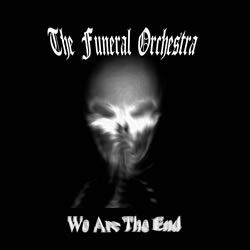 Reviews for The Funeral Orchestra - We Are the End