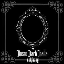 Reviews for These Dark Trails - Epiphany