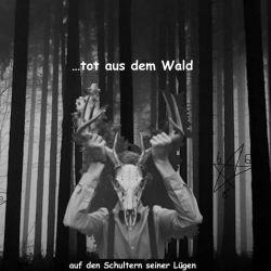 Tot aus dem Wald - Auf den Schultern seiner Lügen