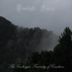 Twilight Fauna - The Grotesque Travesty of Creation